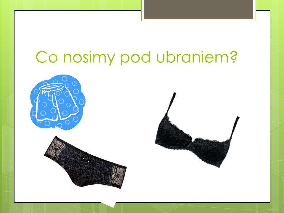 Co nosimy pod ubraniem?