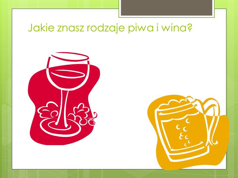 Jakie znasz rodzaje piwa i wina?