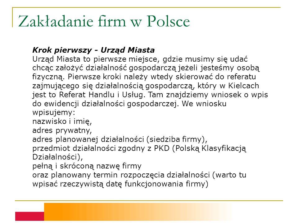 Zakładanie firm w Polsce Krok pierwszy - Urząd Miasta Urząd Miasta to pierwsze miejsce, gdzie musimy się udać chcąc założyć działalność gospodarczą jeżeli jesteśmy osobą fizyczną.
