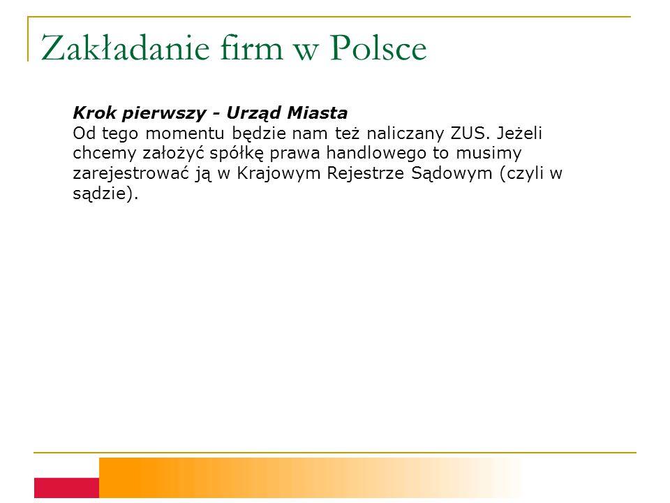 Zakładanie firm w Polsce Krok pierwszy - Urząd Miasta Od tego momentu będzie nam też naliczany ZUS.
