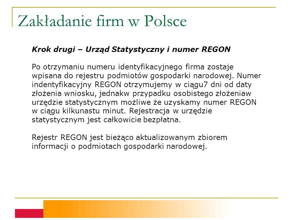 Zakładanie firm w Polsce Krok drugi – Urząd Statystyczny i numer REGON Po otrzymaniu numeru identyfikacyjnego firma zostaje wpisana do rejestru podmiotów gospodarki narodowej.