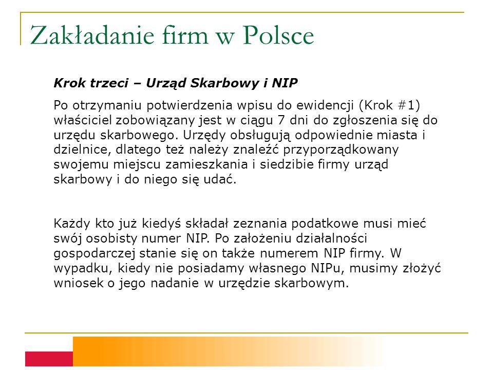 Zakładanie firm w Polsce Krok trzeci – Urząd Skarbowy i NIP Po otrzymaniu potwierdzenia wpisu do ewidencji (Krok #1) właściciel zobowiązany jest w ciągu 7 dni do zgłoszenia się do urzędu skarbowego.