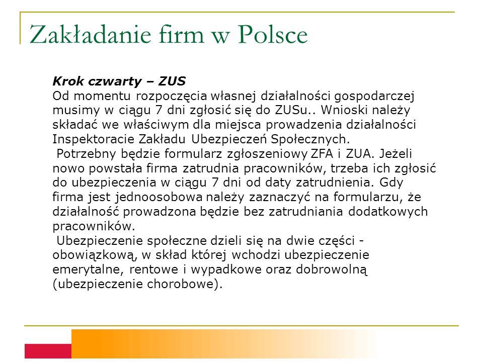 Zakładanie firm w Polsce Krok czwarty – ZUS Od momentu rozpoczęcia własnej działalności gospodarczej musimy w ciągu 7 dni zgłosić się do ZUSu..