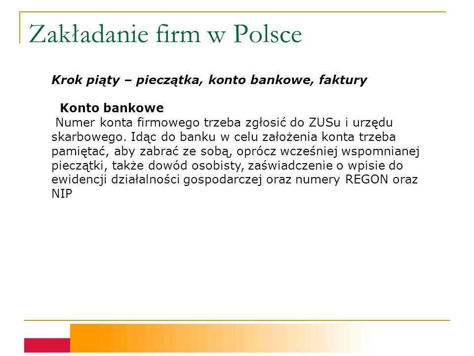 Zakładanie firm w Polsce Krok piąty – pieczątka, konto bankowe, faktury Konto bankowe Numer konta firmowego trzeba zgłosić do ZUSu i urzędu skarbowego.