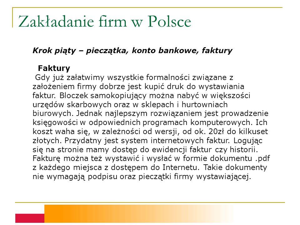 Zakładanie firm w Polsce Krok piąty – pieczątka, konto bankowe, faktury Faktury Gdy już załatwimy wszystkie formalności związane z założeniem firmy dobrze jest kupić druk do wystawiania faktur.