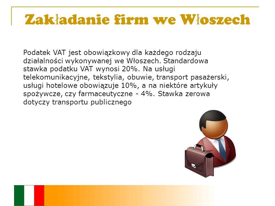 Zak ł adanie firm we W ł oszech Podatek VAT jest obowiązkowy dla każdego rodzaju działalności wykonywanej we Włoszech.