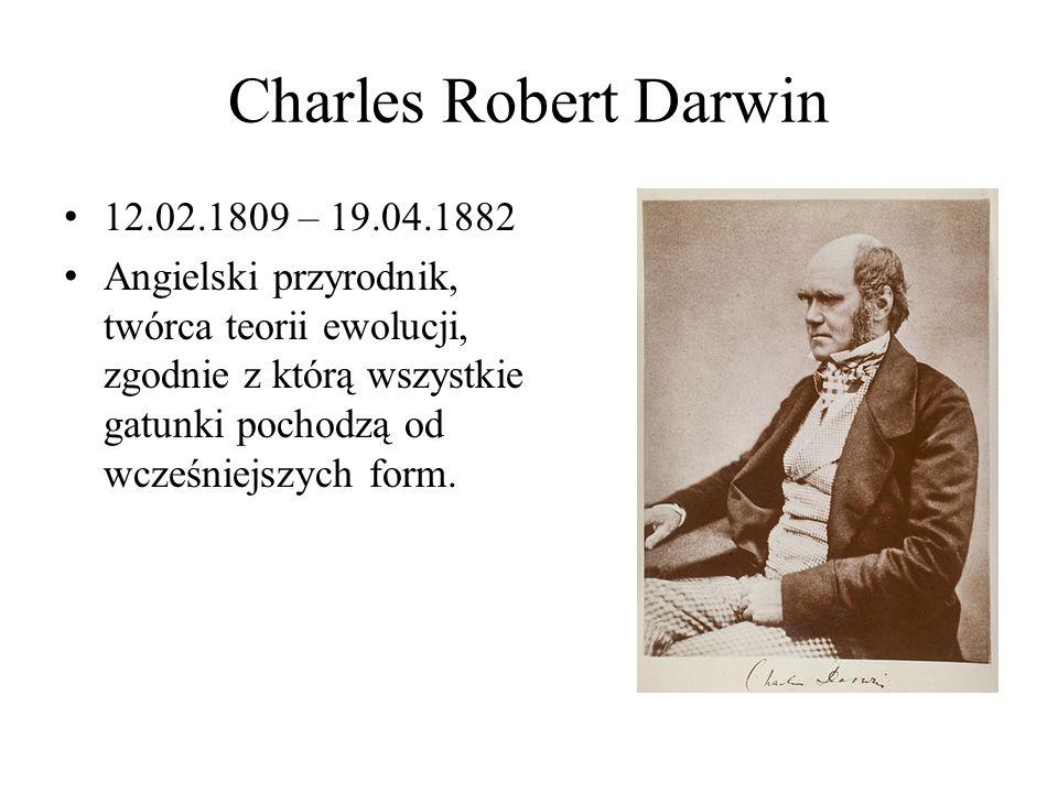 Charles Robert Darwin 12.02.1809 – 19.04.1882 Angielski przyrodnik, twórca teorii ewolucji, zgodnie z którą wszystkie gatunki pochodzą od wcześniejszych form.