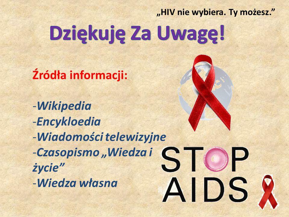 """Źródła informacji: -Wikipedia -Encykloedia -Wiadomości telewizyjne -Czasopismo """"Wiedza i życie -Wiedza własna """"HIV nie wybiera."""