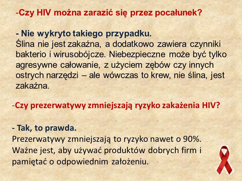 -Czy HIV można zarazić się przez pocałunek.- Nie wykryto takiego przypadku.