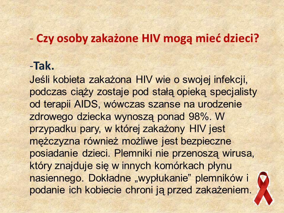 - Czy osoby zakażone HIV mogą mieć dzieci.-Tak.