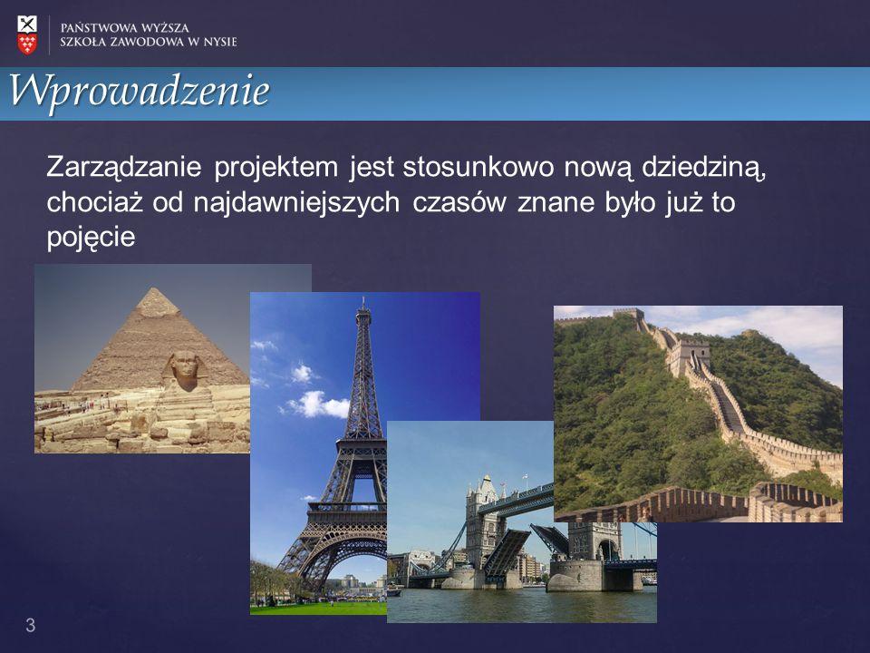 Wprowadzenie 4 Pomimo, że bardzo skomplikowane projekty realizowano od wieków, to zarządzanie projektem wprowadzono w 1942 roku.