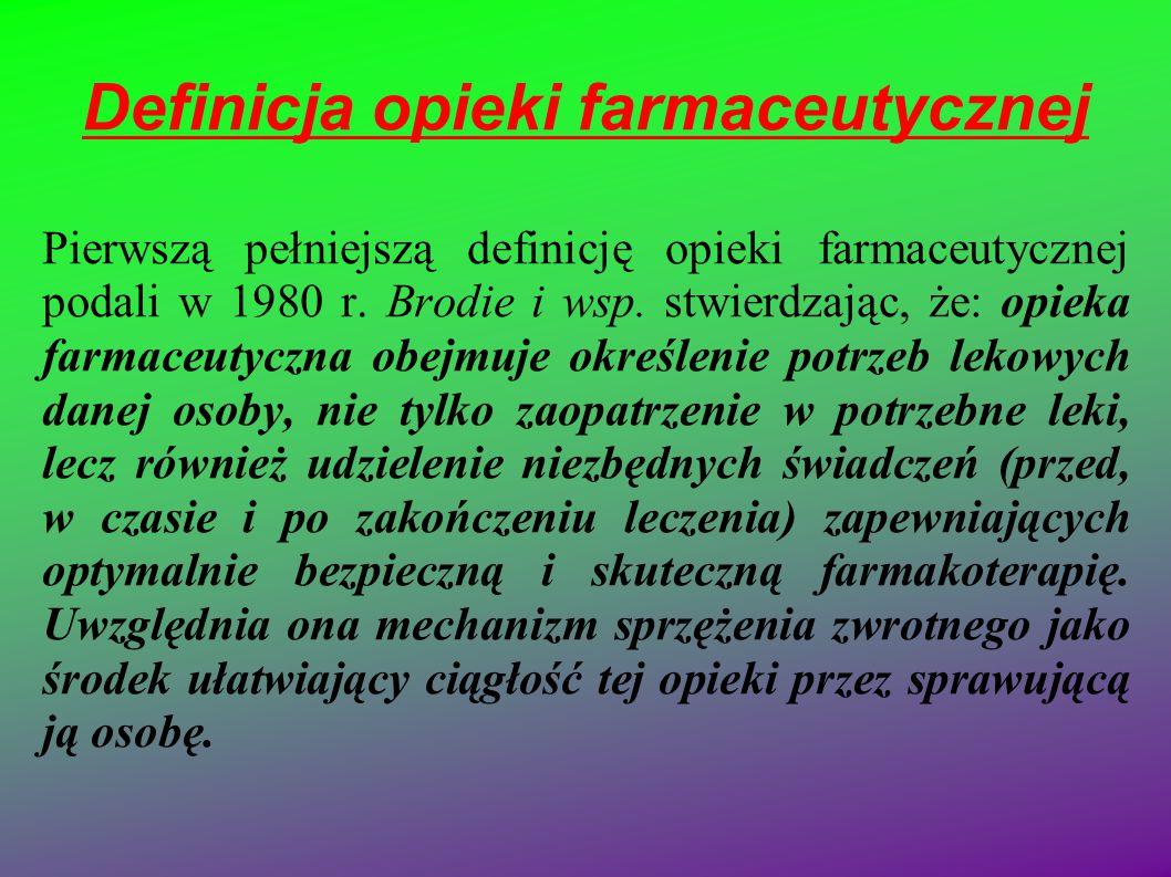 Definicja opieki farmaceutycznej Pierwszą pełniejszą definicję opieki farmaceutycznej podali w 1980 r. Brodie i wsp. stwierdzając, że: opieka farmaceu