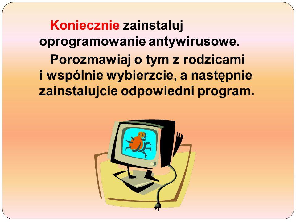 Koniecznie zainstaluj oprogramowanie antywirusowe.