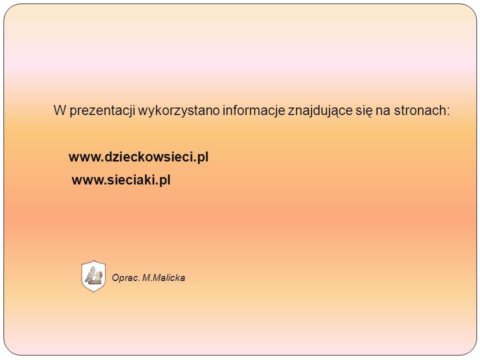 W prezentacji wykorzystano informacje znajdujące się na stronach: www.dzieckowsieci.pl www.sieciaki.pl Oprac.