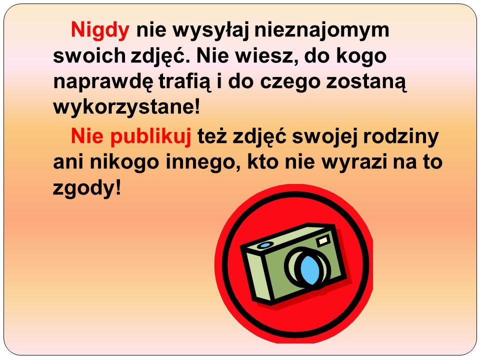 Nigdy nie wysyłaj nieznajomym swoich zdjęć.