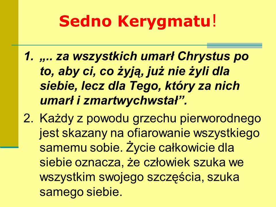 """Sedno Kerygmatu ! 1."""".. za wszystkich umarł Chrystus po to, aby ci, co żyją, już nie żyli dla siebie, lecz dla Tego, który za nich umarł i zmartwychws"""