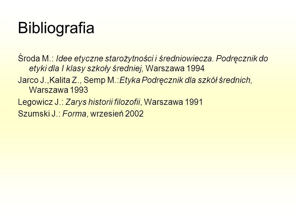 Bibliografia Środa M.: Idee etyczne starożytności i średniowiecza. Podręcznik do etyki dla I klasy szkoły średniej, Warszawa 1994 Jarco J.,Kalita Z.,