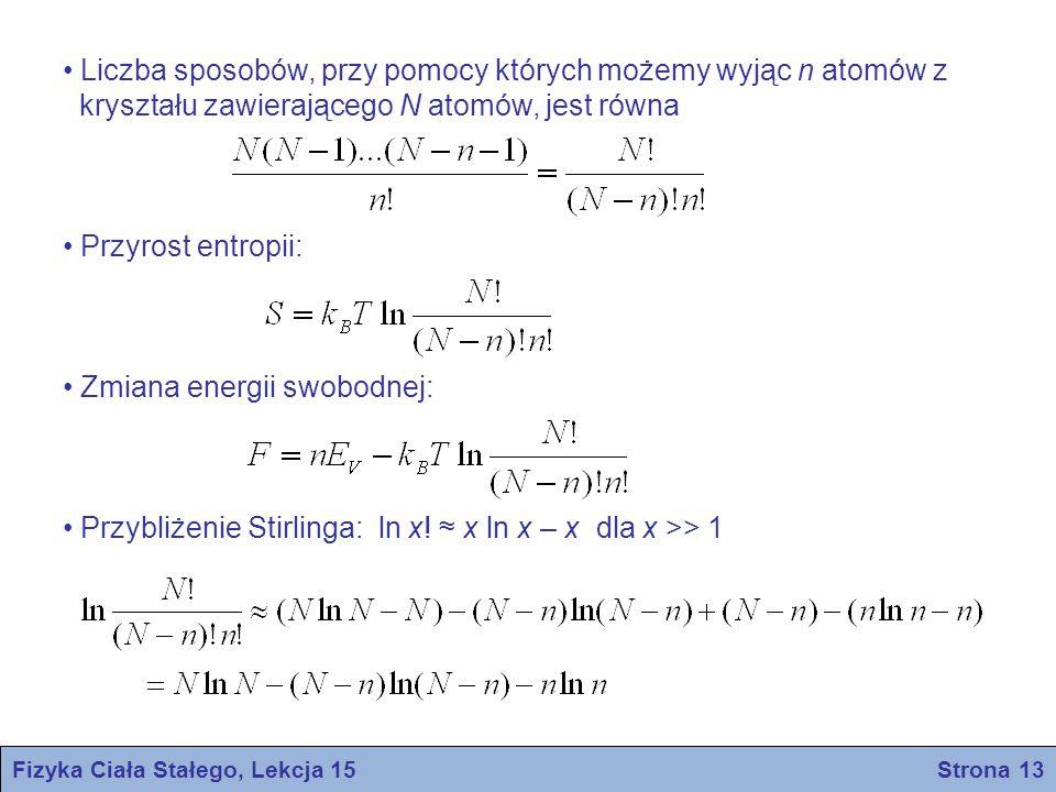 Fizyka Ciała Stałego, Lekcja 15 Strona 13 Liczba sposobów, przy pomocy których możemy wyjąc n atomów z kryształu zawierającego N atomów, jest równa Pr