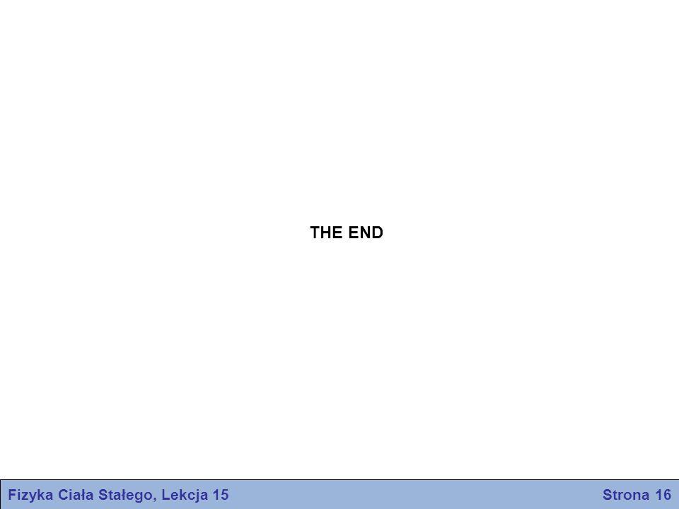 Fizyka Ciała Stałego, Lekcja 15 Strona 16 THE END
