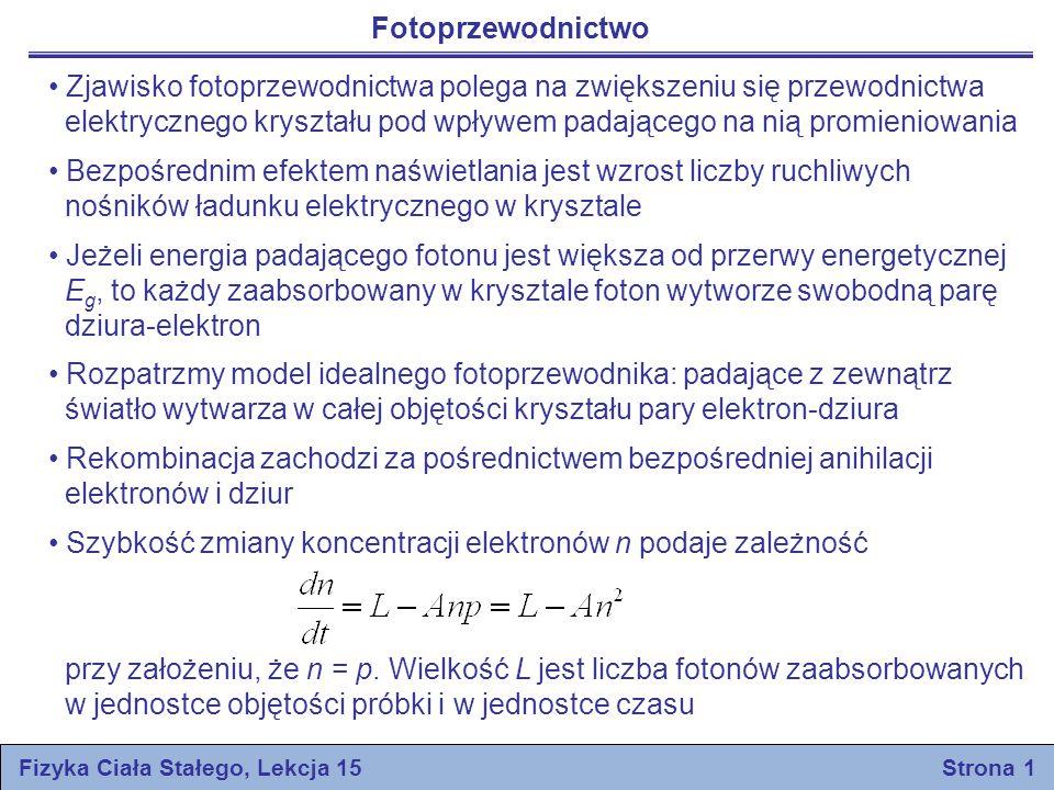 Fotoprzewodnictwo Fizyka Ciała Stałego, Lekcja 15 Strona 1 Zjawisko fotoprzewodnictwa polega na zwiększeniu się przewodnictwa elektrycznego kryształu