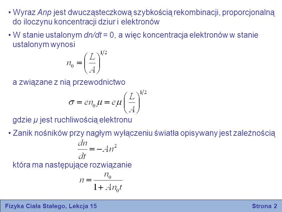 Fizyka Ciała Stałego, Lekcja 15 Strona 2 Wyraz Anp jest dwucząsteczkową szybkością rekombinacji, proporcjonalną do iloczynu koncentracji dziur i elekt