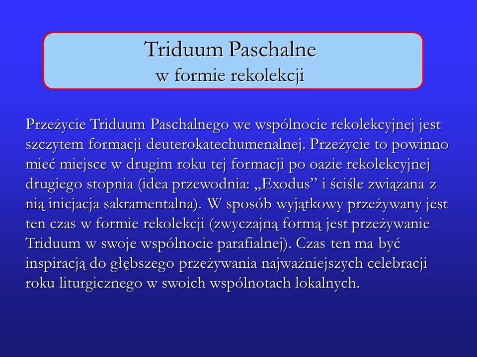 Triduum Paschalne w formie rekolekcji Przeżycie Triduum Paschalnego we wspólnocie rekolekcyjnej jest szczytem formacji deuterokatechumenalnej.