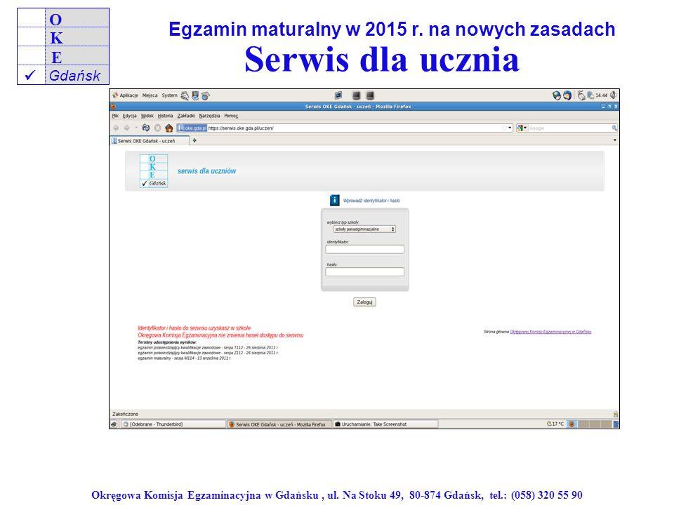 Okręgowa Komisja Egzaminacyjna w Gdańsku, ul. Na Stoku 49, 80-874 Gdańsk, tel.: (058) 320 55 90 Serwis dla ucznia Egzamin maturalny na dotychczasowych