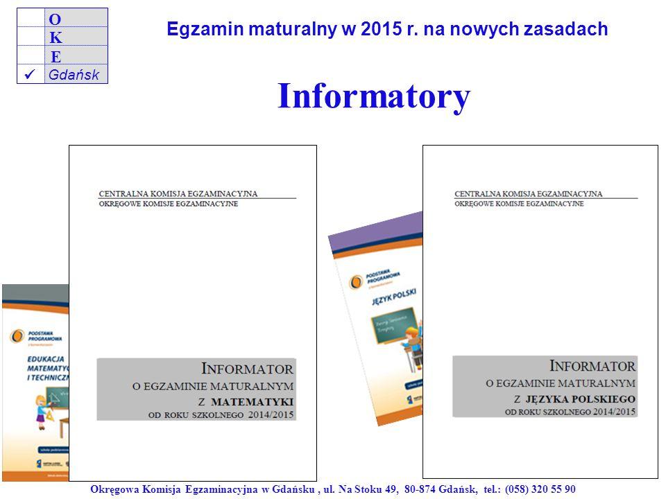 Okręgowa Komisja Egzaminacyjna w Gdańsku, ul. Na Stoku 49, 80-874 Gdańsk, tel.: (058) 320 55 90 O K E Gdańsk Informatory Egzamin maturalny w 2015 r. n