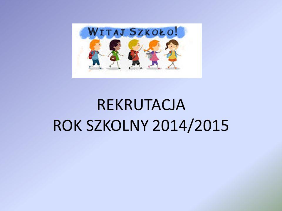 REKRUTACJA ROK SZKOLNY 2014/2015