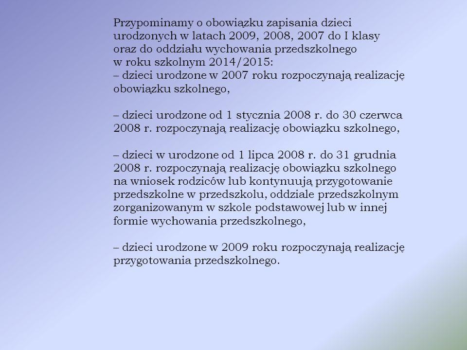 Przypominamy o obowiązku zapisania dzieci urodzonych w latach 2009, 2008, 2007 do I klasy oraz do oddziału wychowania przedszkolnego w roku szkolnym 2
