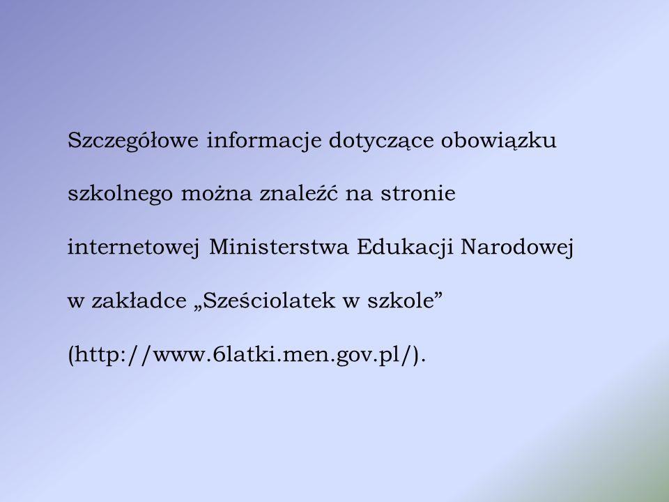 """Szczegółowe informacje dotyczące obowiązku szkolnego można znaleźć na stronie internetowej Ministerstwa Edukacji Narodowej w zakładce """"Sześciolatek w szkole (http://www.6latki.men.gov.pl/)."""