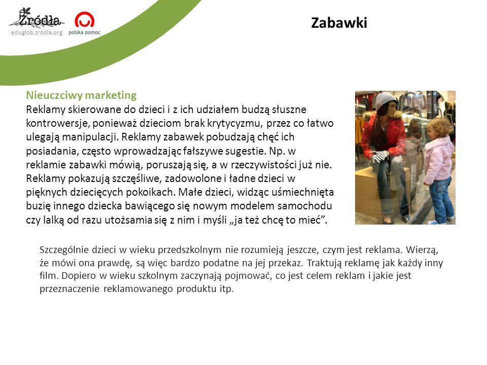 eduglob.zrodla.org Nieuczciwy marketing Reklamy skierowane do dzieci i z ich udziałem budzą słuszne kontrowersje, ponieważ dzieciom brak krytycyzmu, p