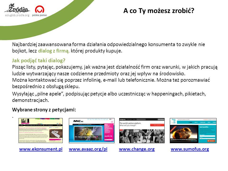 eduglob.zrodla.org Najbardziej zaawansowana forma działania odpowiedzialnego konsumenta to zwykle nie bojkot, lecz dialog z firmą, której produkty kup