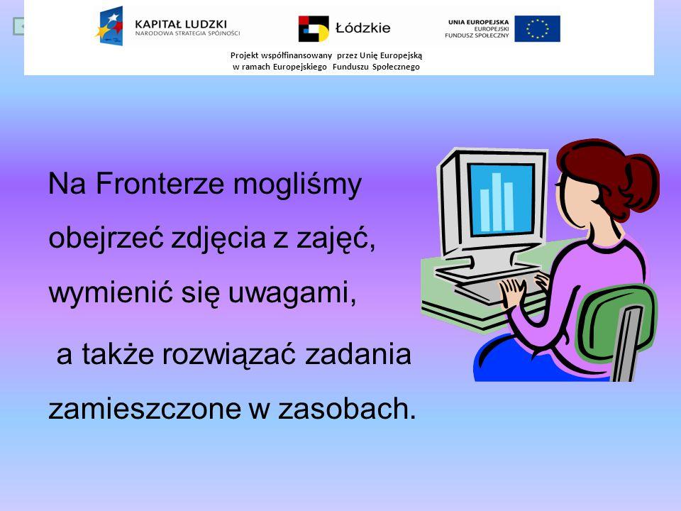 Początki z Fronterem Te zajęcia były fajne, ponieważ zapoznawaliśmy się z Platformą Fronter Projekt współfinansowany przez Unię Europejską w ramach Europejskiego Funduszu Społecznego