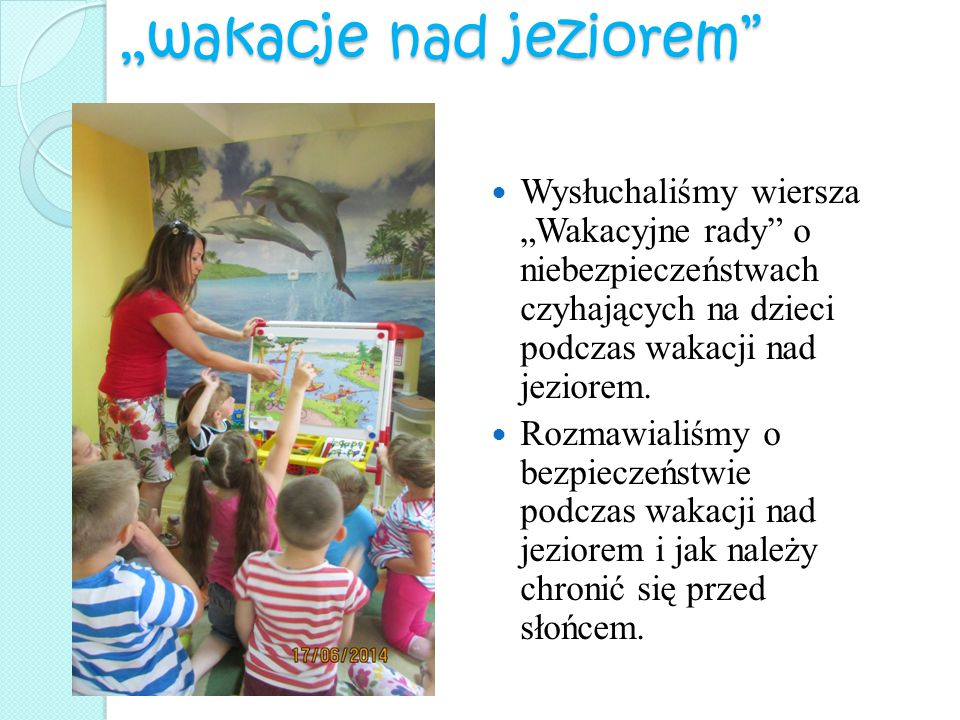 """""""wakacje nad jeziorem"""" Wysłuchaliśmy wiersza """"Wakacyjne rady"""" o niebezpieczeństwach czyhających na dzieci podczas wakacji nad jeziorem. Rozmawialiśmy"""