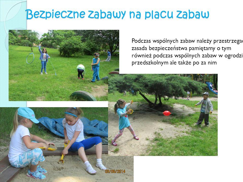 Bezpieczne zabawy na placu zabaw Podczas wspólnych zabaw należy przestrzegać zasada bezpieczeństwa pamiętamy o tym również podczas wspólnych zabaw w o