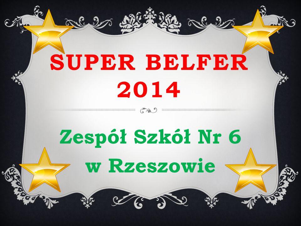 SUPER BELFER 2014 Zespół Szkół Nr 6 w Rzeszowie