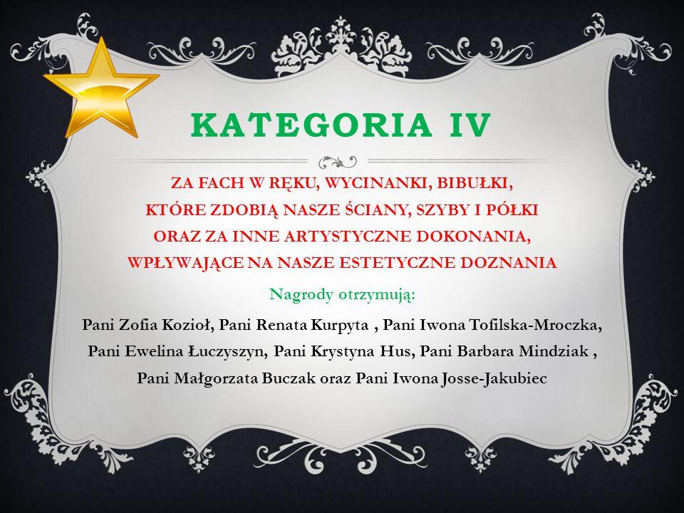 KATEGORIA IV ZA FACH W RĘKU, WYCINANKI, BIBUŁKI, KTÓRE ZDOBIĄ NASZE ŚCIANY, SZYBY I PÓŁKI ORAZ ZA INNE ARTYSTYCZNE DOKONANIA, WPŁYWAJĄCE NA NASZE ESTE