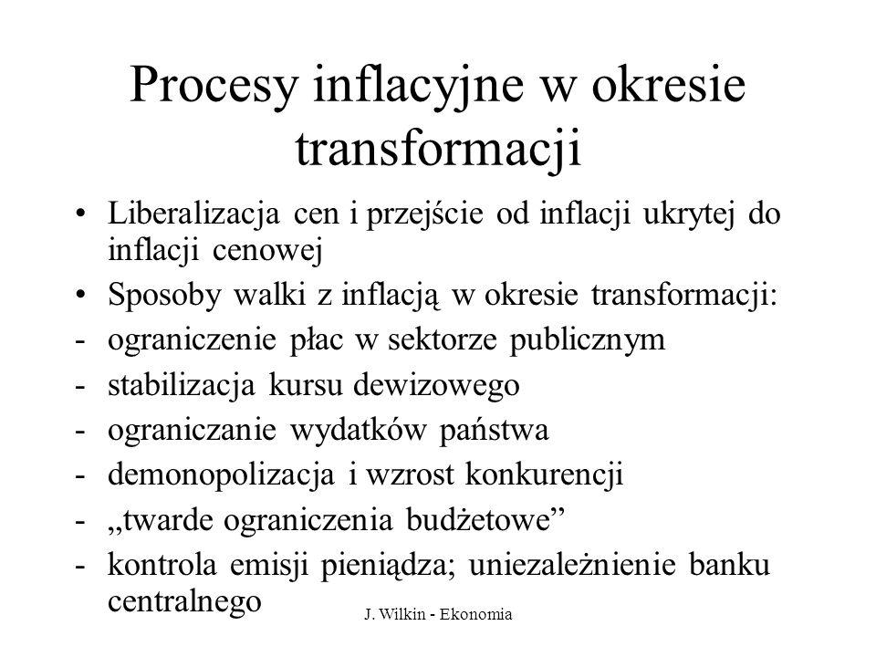 J. Wilkin - Ekonomia Procesy inflacyjne w okresie transformacji Liberalizacja cen i przejście od inflacji ukrytej do inflacji cenowej Sposoby walki z