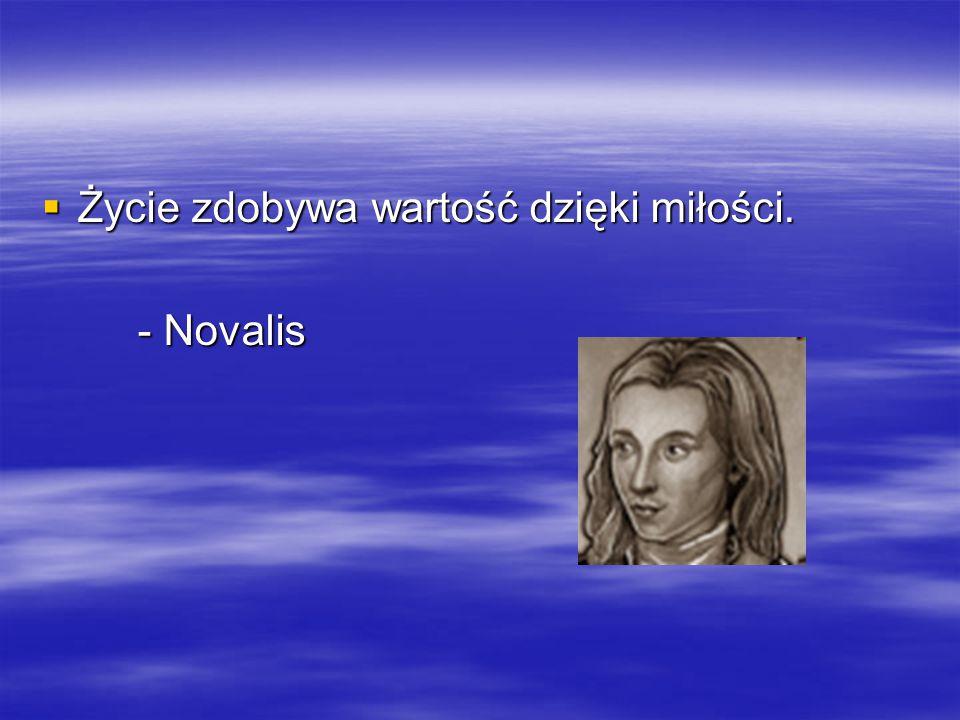  Życie zdobywa wartość dzięki miłości. - Novalis