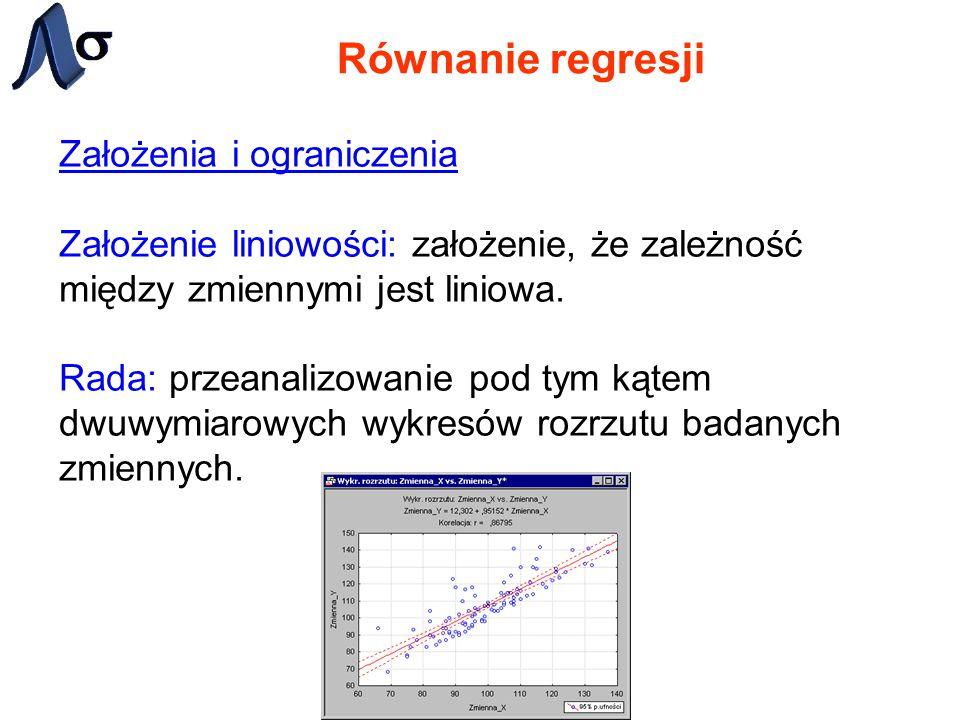 Równanie regresji Założenia i ograniczenia Założenie liniowości: założenie, że zależność między zmiennymi jest liniowa. Rada: przeanalizowanie pod tym