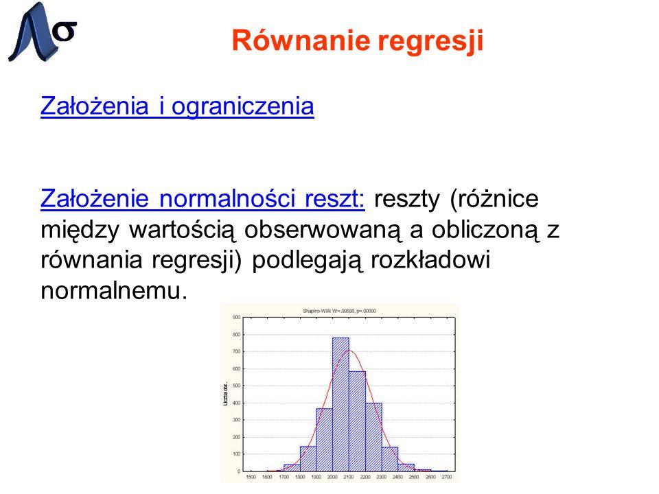 Równanie regresji Założenia i ograniczenia Założenie normalności reszt: reszty (różnice między wartością obserwowaną a obliczoną z równania regresji) podlegają rozkładowi normalnemu.