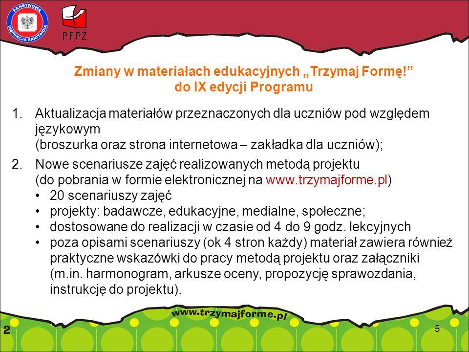 """Zmiany w materiałach edukacyjnych """"Trzymaj Formę! do IX edycji Programu 3.Materiały edukacyjne w formie internetowego e-wydania; 4.Aktualizacja informacji na temat znakowania wartością odżywczą oraz systemu GDA (broszurka dla uczniów, poradnik dla nauczycieli oraz ulotka dla rodziców); 6"""