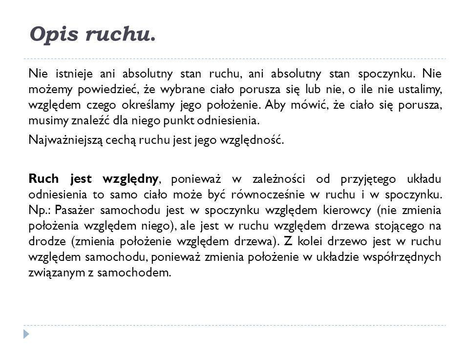 Ruch jednostajny prostoliniowy Ruchem jednostajnym prostoliniowym nazywamy taki ruch ciała wzdłuż linii prostej, w którym w jednakowych odstępach czasu przebywa ono jednakowe odcinki drogi.