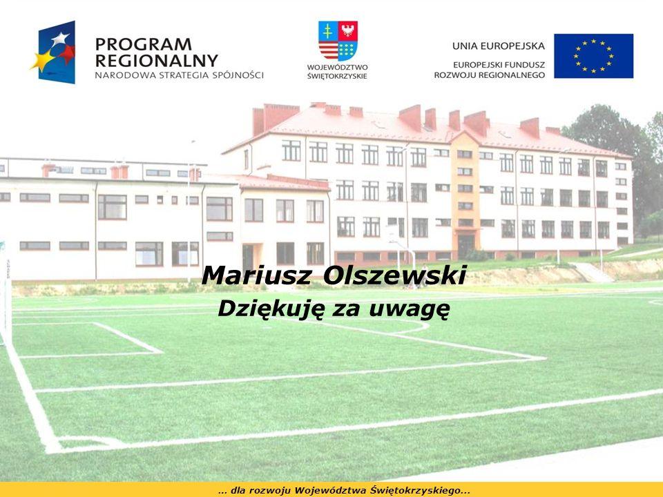 Mariusz Olszewski Dziękuję za uwagę … dla rozwoju Województwa Świętokrzyskiego...