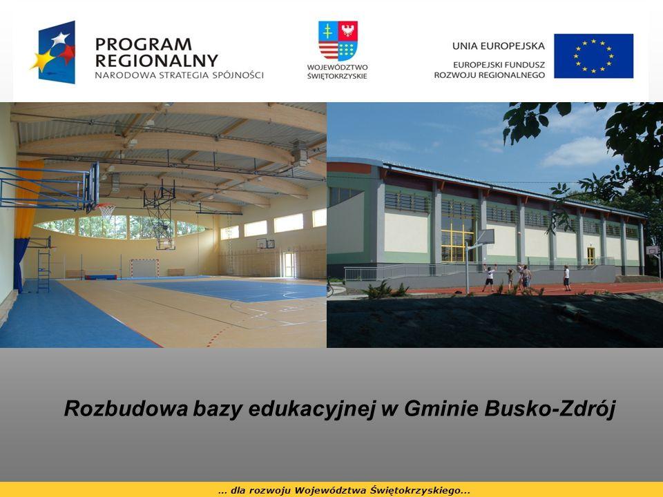 … dla rozwoju Województwa Świętokrzyskiego... Rozbudowa bazy edukacyjnej w Gminie Busko-Zdrój