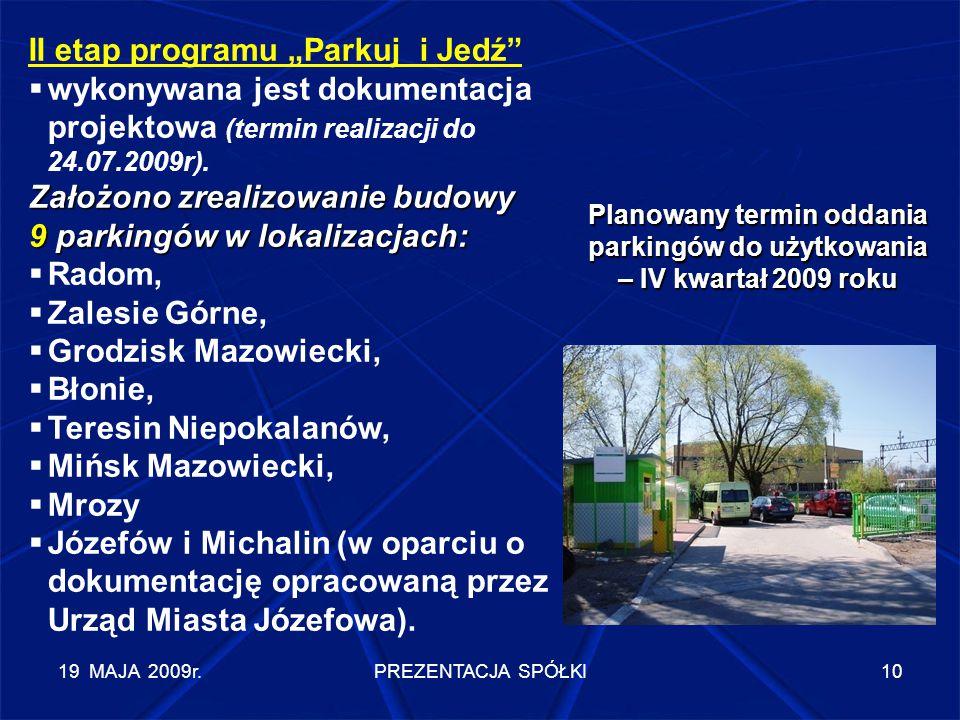 """19 MAJA 2009r.PREZENTACJA SPÓŁKI10 II etap programu """"Parkuj i Jedź""""  wykonywana jest dokumentacja projektowa (termin realizacji do 24.07.2009r). Zało"""
