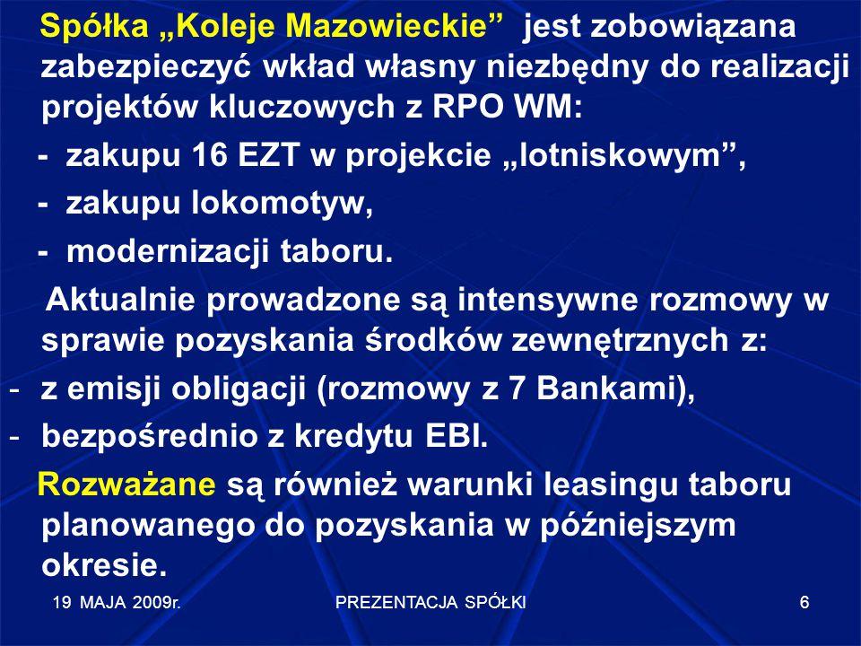 """19 MAJA 2009r.PREZENTACJA SPÓŁKI6 Spółka """"Koleje Mazowieckie"""" jest zobowiązana zabezpieczyć wkład własny niezbędny do realizacji projektów kluczowych"""