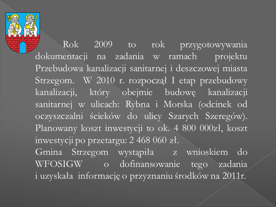 Rok 2009 to rok przygotowywania dokumentacji na zadania w ramach projektu Przebudowa kanalizacji sanitarnej i deszczowej miasta Strzegom. W 2010 r. ro