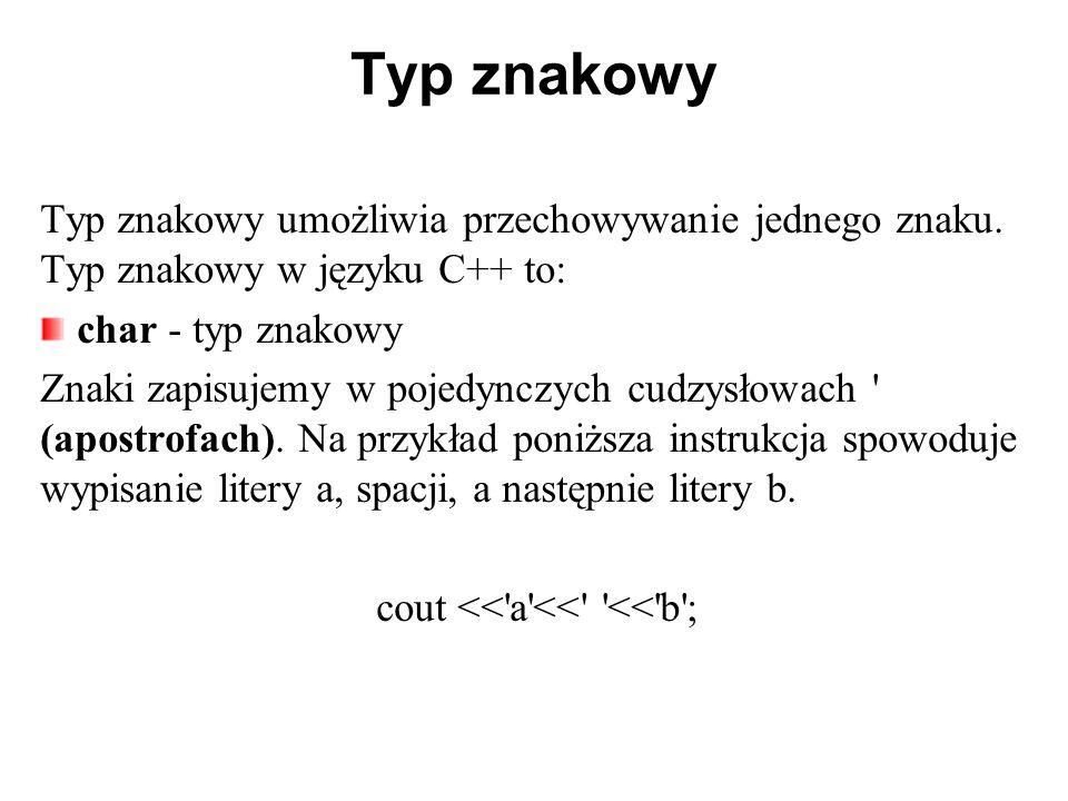 Typ znakowy Typ znakowy umożliwia przechowywanie jednego znaku. Typ znakowy w języku C++ to: char - typ znakowy Znaki zapisujemy w pojedynczych cudzys